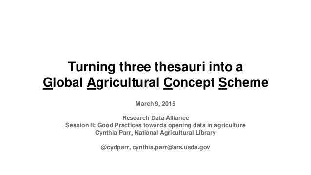 Turning three thesauri into a Global Agricultural Concept Scheme March 9, 2015 Research Data Alliance Session II: Good Pra...