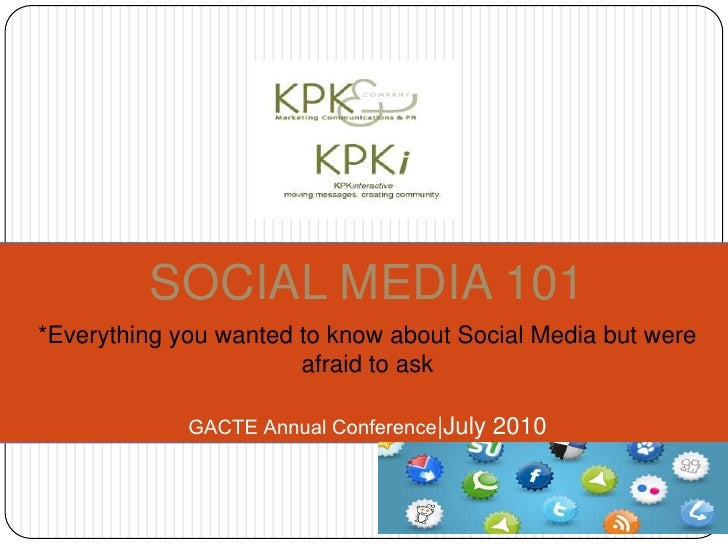 SOCIAL MEDIA 101<br />*Everything you wanted to know about Social Media but were afraid to ask<br />GACTE Annual Conferenc...