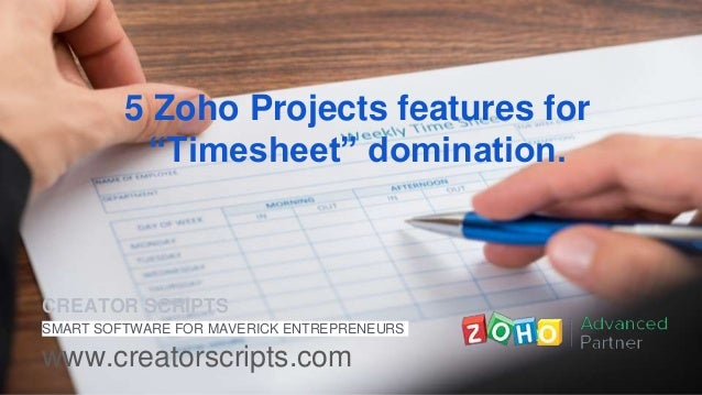 "5 Zoho Projects features for ""Timesheet"" domination. CREATOR SCRIPTS SMART SOFTWARE FOR MAVERICK ENTREPRENEURS www.creator..."
