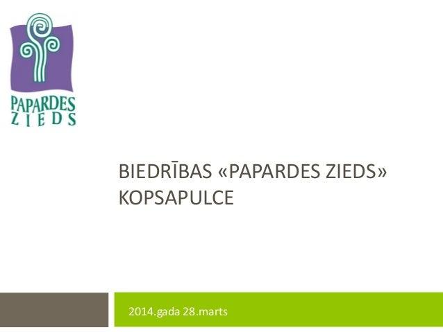 BIEDRĪBAS «PAPARDES ZIEDS» KOPSAPULCE 2014.gada 28.marts