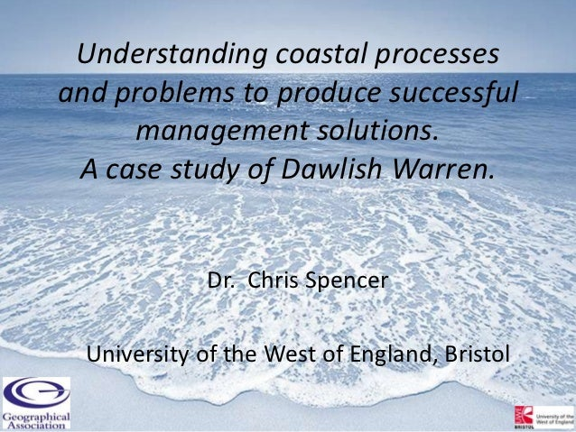 Understanding coastal processesand problems to produce successful     management solutions. A case study of Dawlish Warren...