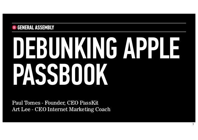 Paul Tomes - Founder, CEO PassKit Art Lee - CEO Internet Marketing Coach DEBUNKING APPLE PASSBOOK 1