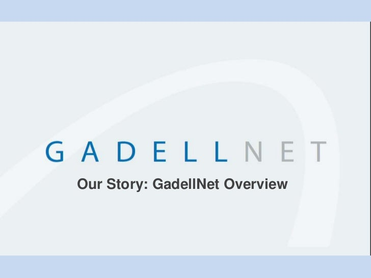Our Story: GadellNet Overview<br />