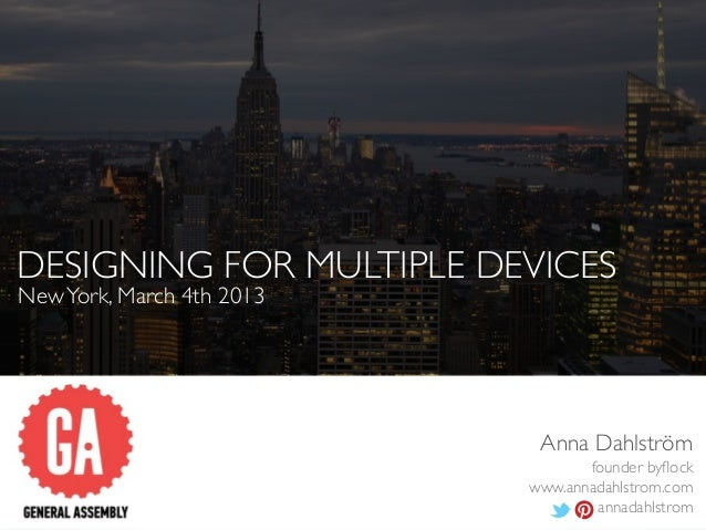 DESIGNING FOR MULTIPLE DEVICESNew York, March 4th 2013                            Anna Dahlström                          ...
