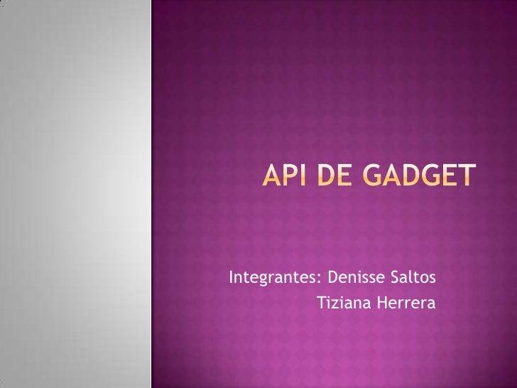 API de Gadget<br />Integrantes: Denisse Saltos<br />                         Tiziana Herrera<br />