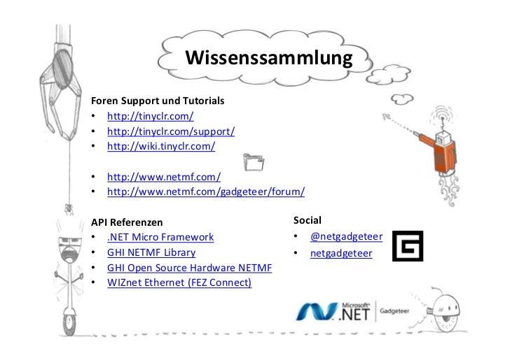 WissenssammlungForen Support und Tutorials• http://tinyclr.com/• http://tinyclr.com/support/• http://wiki.tinyclr.com/•   ...