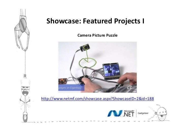 Showcase: Featured Projects III                 Camera Picture Puzzlehttp://www.netmf.com/showcase.aspx?ShowcaseID=2&id=188