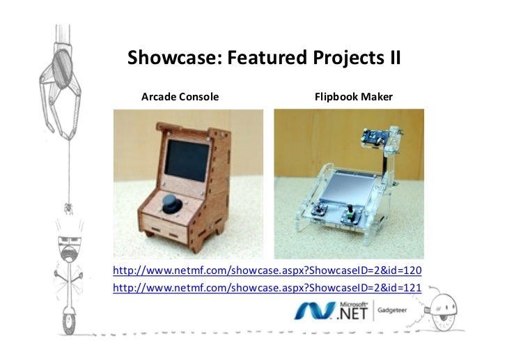 Showcase: Featured Projects III     Arcade Console                Flipbook Makerhttp://www.netmf.com/showcase.aspx?Showcas...
