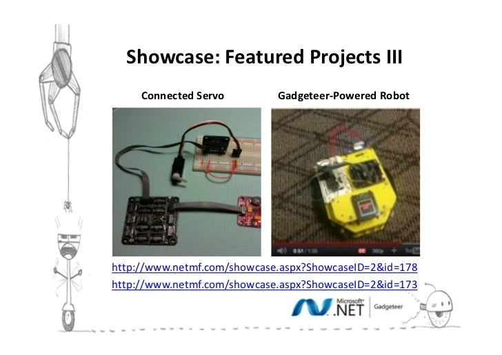 Showcase: Featured Projects III     Connected Servo         Gadgeteer-Powered Robothttp://www.netmf.com/showcase.aspx?Show...
