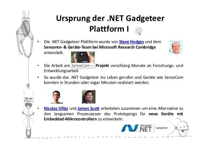 Ursprung der .NET Gadgeteer                  Plattform II•   Die .NET Gadgeteer Plattform wurde von Steve Hodges und dem  ...