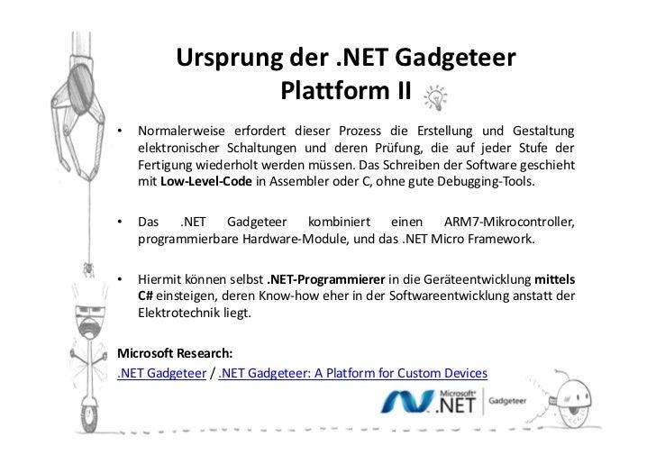 Ursprung der .NET Gadgeteer                  Plattform II•   Normalerweise erfordert dieser Prozess die Erstellung und Ges...
