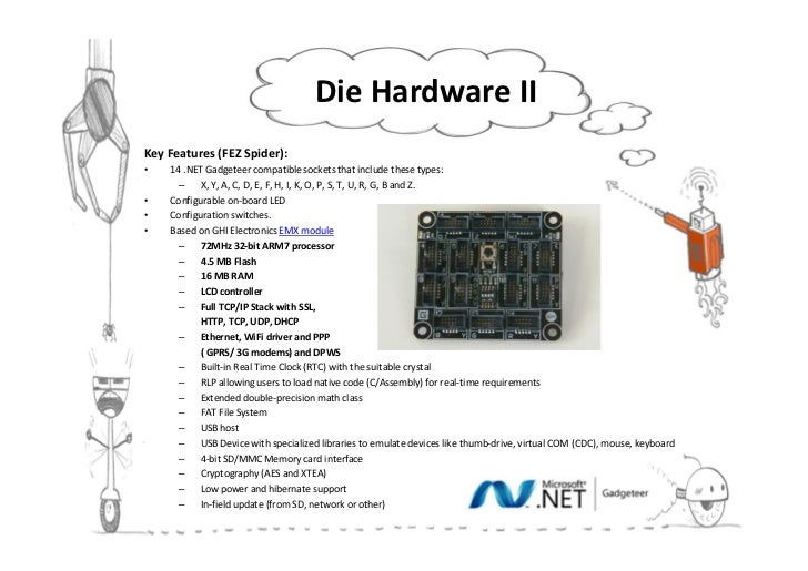 Die Hardware IIKey Features (FEZ Spider):•   14 .NET Gadgeteer compatible sockets that include these types:      – X, Y, A...