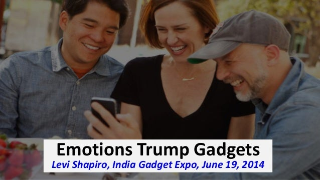 Emotions Trump Gadgets Levi Shapiro, India Gadget Expo, June 19, 2014