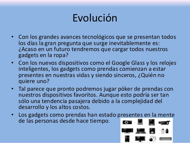 Evolución • Con los grandes avances tecnológicos que se presentan todos los días la gran pregunta que surge inevitablement...