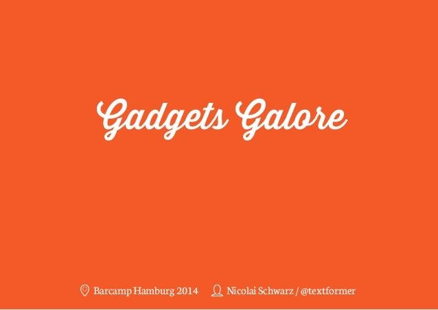 Gadgets Galore  Barcamp Hamburg 2014 Nicolai Schwarz / @textformer