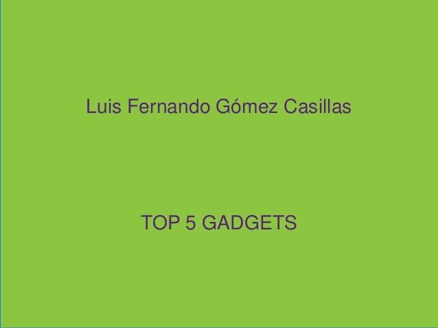 Luis Fernando Gómez Casillas TOP 5 GADGETS