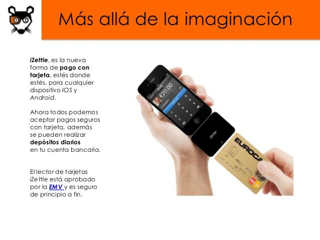 Más allá de la imaginacióniZettle, es la nuevaforma de pago contarjeta, estés dondeestés, para cualquierdispositivo IOS yA...