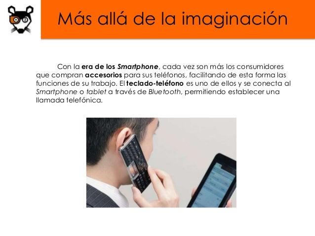 Más allá de la imaginación      Con la era de los Smartphone, cada vez son más los consumidoresque compran accesorios para...