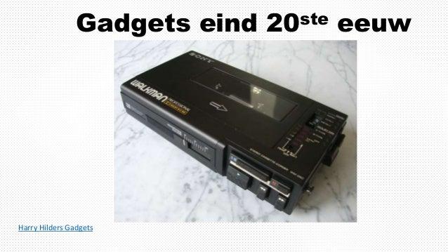 Gadgets eind 20ste eeuw Harry Hilders Gadgets