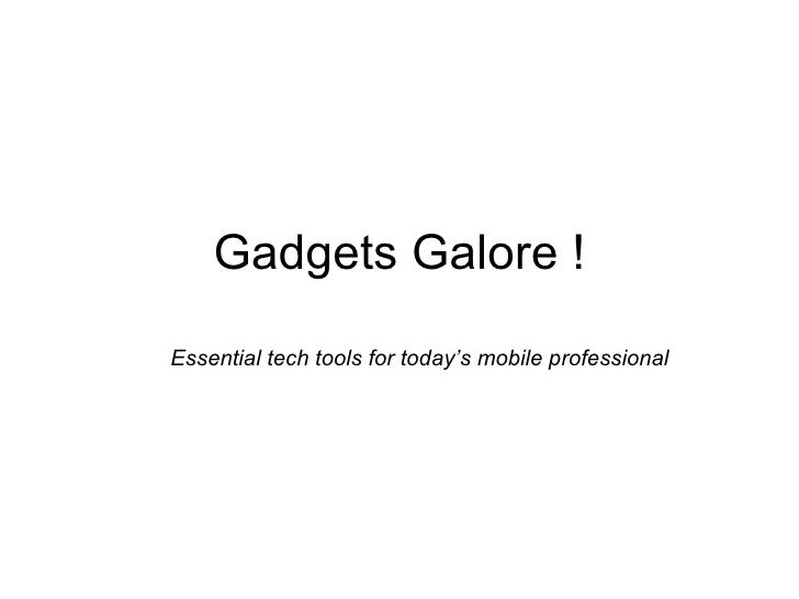 Gadgets Galore ! Essential tech tools for today's mobile professional