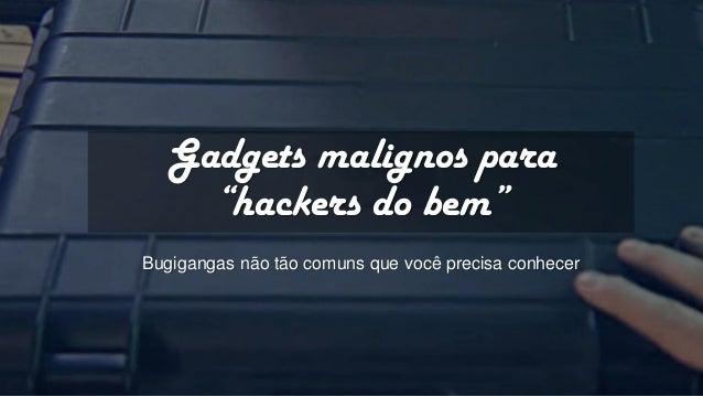 """Gadgets malignos para """"hackers do bem"""" Bugigangas não tão comuns que você precisa conhecer"""