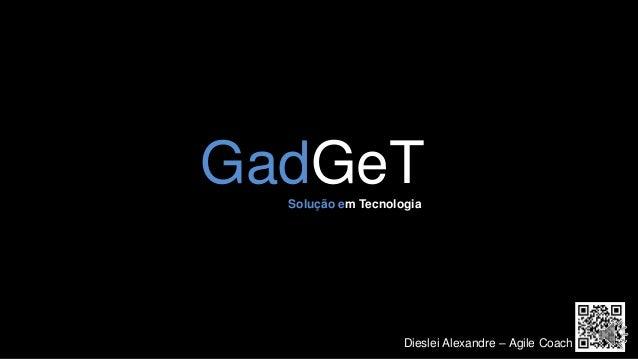 GadGeTSolução em Tecnologia Dieslei Alexandre – Agile Coach