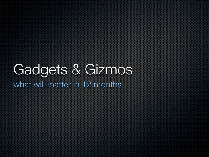 Gadgets & Gizmos what will matter in 12 months