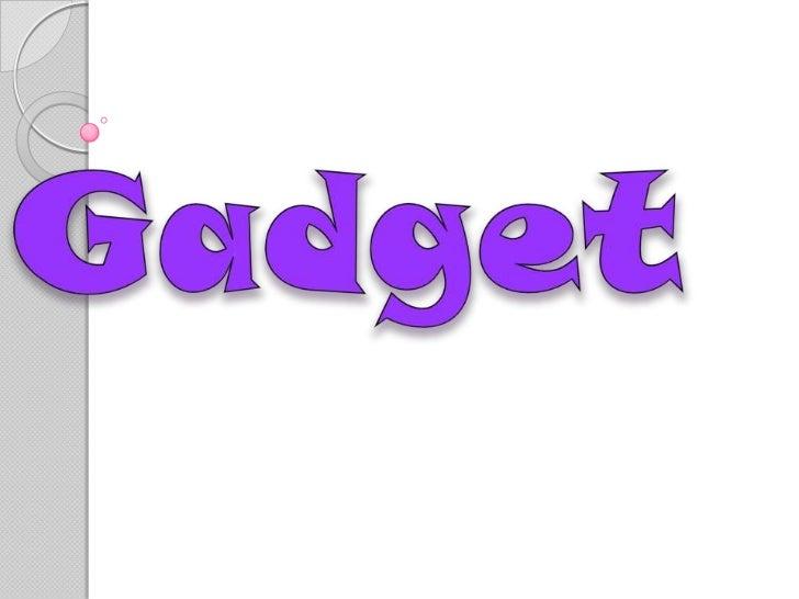 Un Gadget es un archivo XML ubicado en Internet.El archivo XML que especifica un Gadget contieneinstrucciones acerca de có...