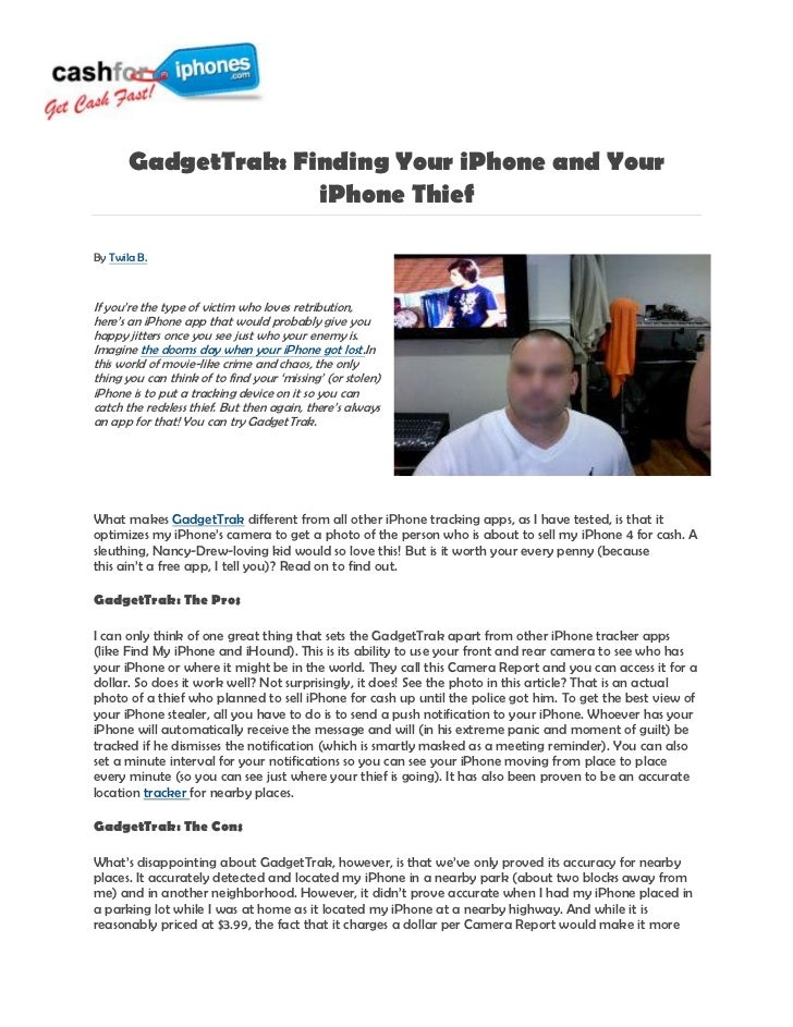 GadgetTrak: Finding Your iPhone and Your                     iPhone ThiefBy Twila B.If you're the type of victim who loves...