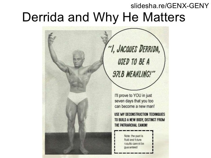 Derrida and Why He Matters slidesha.re/GENX-GENY