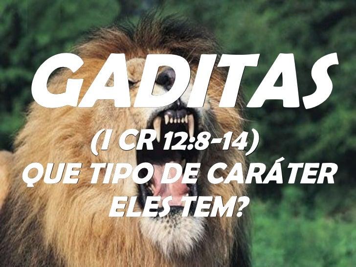 GADITAS (I CR 12:8-14)  QUE TIPO DE CARÁTER ELES TEM?