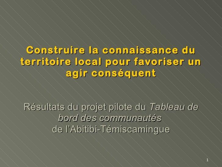 Construire la connaissance du territoire local pour favoriser un agir conséquent Résultats du projet pilote du  Tableau de...