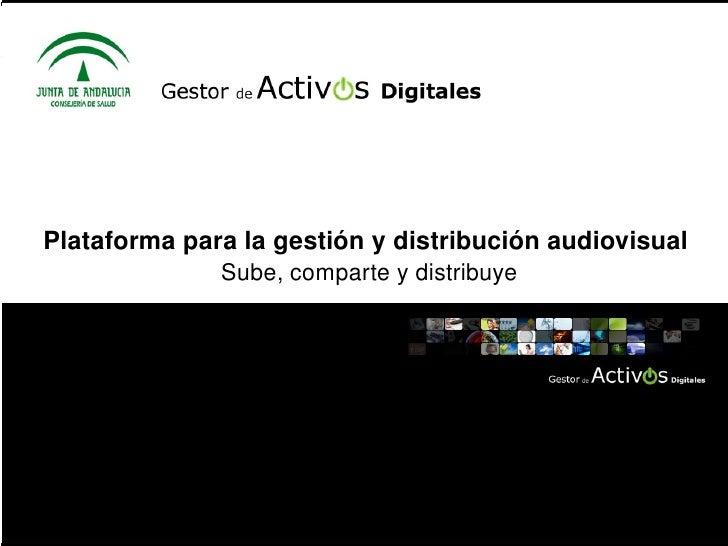 Plataforma para la gestión y distribución audiovisual  Sube, comparte y distribuye