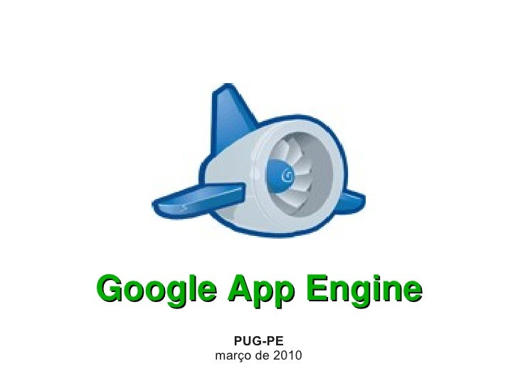 Google App Engine         PUG-PE       março de 2010