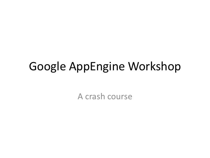 Google AppEngine Workshop<br />A crash course<br />
