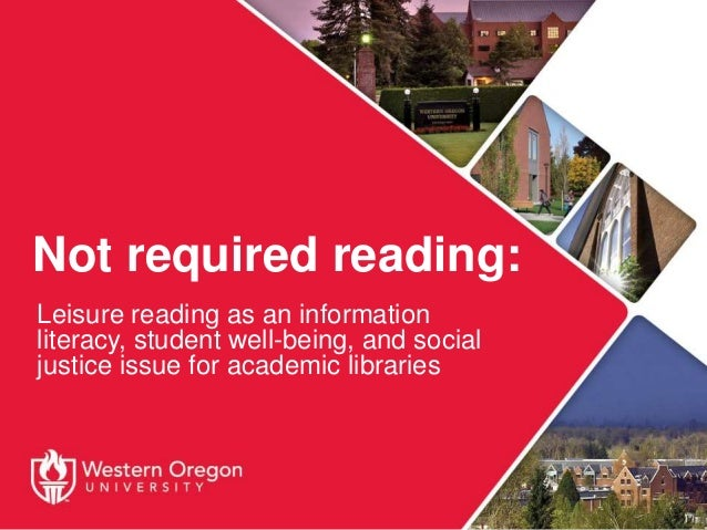 Not required reading: Leisure reading as an information literacy, student well-being, and social justice issue for academi...