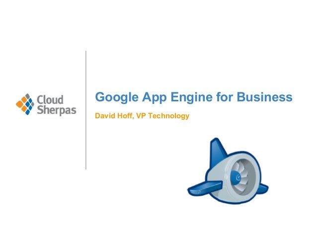 Google App Engine for Business David Hoff, VP Technology