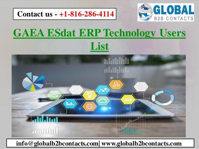 GAEA ESdat ERP Technology Users List info@globalb2bcontacts.com| www.globalb2bcontacts.com Contact us - +1-816-286-4114