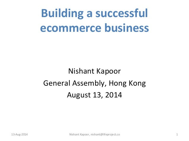Building  a  successful   ecommerce  business   1         Nishant  Kapoor   General  Assembly,  Ho...