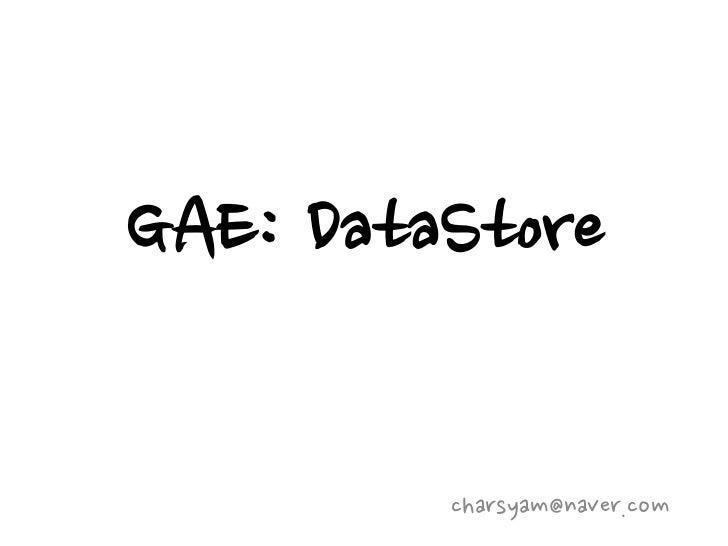 GAE: DataStore         charsyam@naver.com