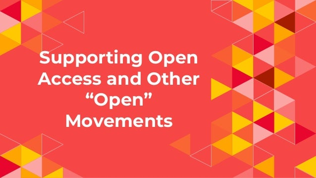 """Supporting Open Access and Other """"Open"""" Movements"""