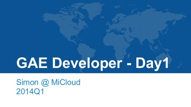 GAE Developer - Day1 Simon @ MiCloud 2014Q1
