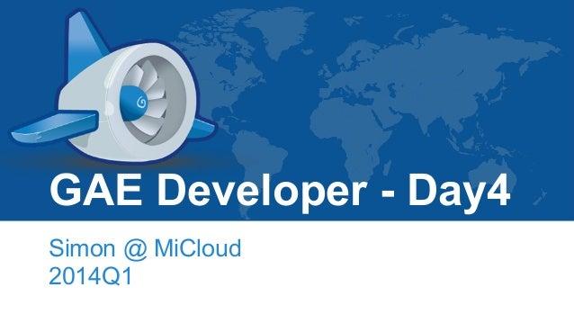 GAE Developer - Day4 Simon @ MiCloud 2014Q1