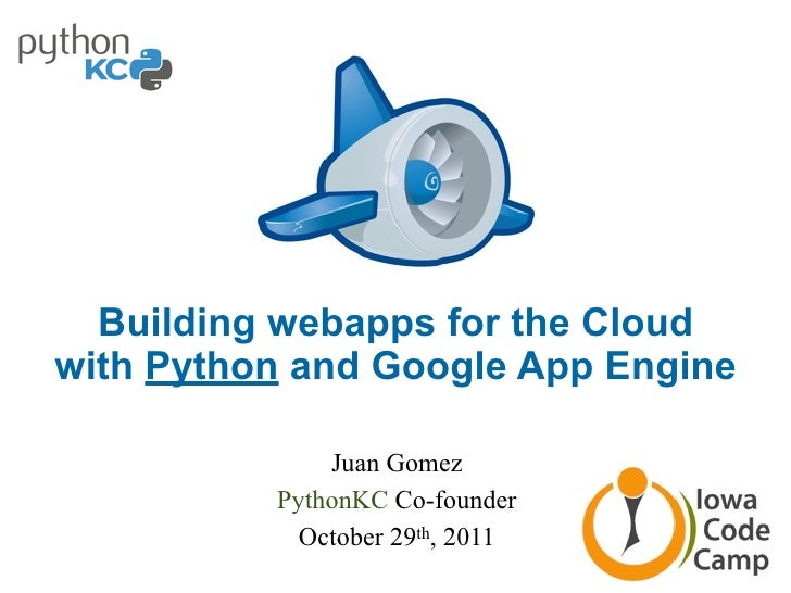 Building webapps for the Cloudwith Python and Google App Engine              Juan Gomez          PythonKC Co-founder      ...