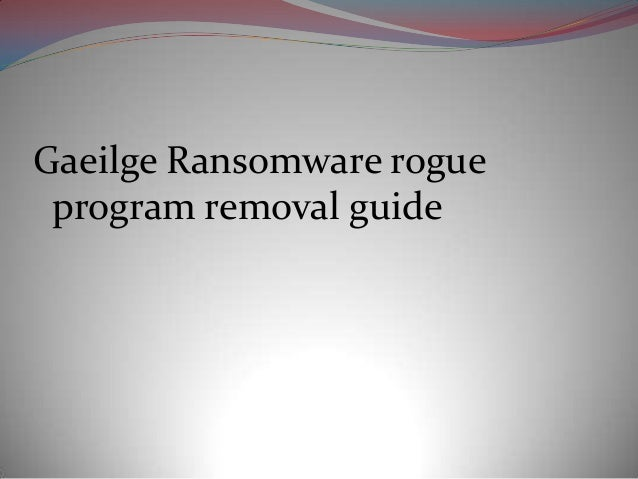 Gaeilge Ransomware rogue program removal guide