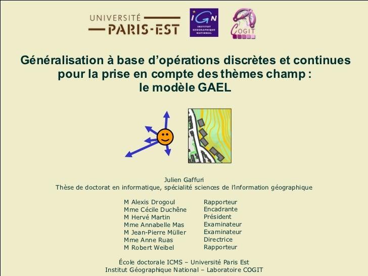 Julien Gaffuri Thèse de doctorat en informatique, spécialité sciences de l'information géographique M Alexis Drogoul Mme C...