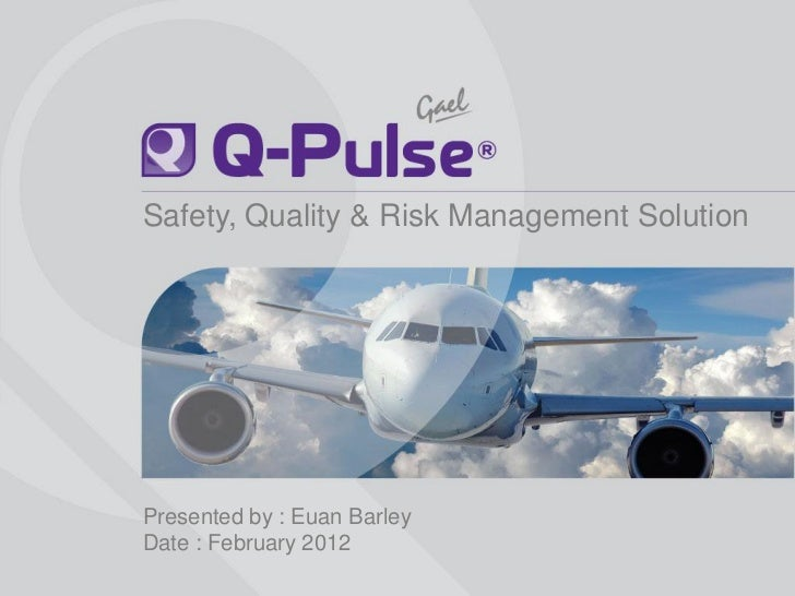 Safety, Quality & Risk Management Solution                         Presented by : Euan Barley                         Date...