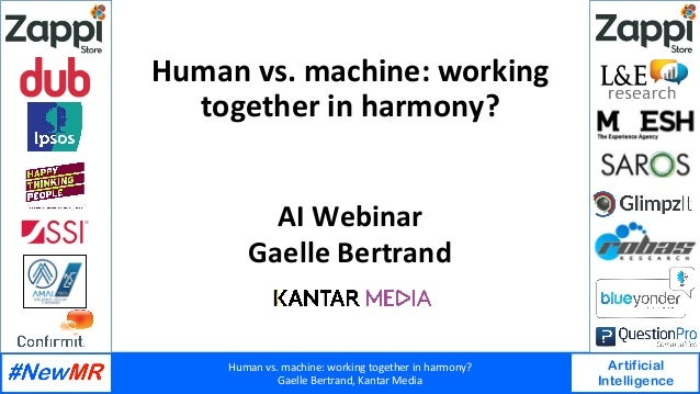 Humanvs.machine:workingtogetherinharmony? GaelleBertrand,KantarMedia Artificial Intelligence   Humanvs.mach...