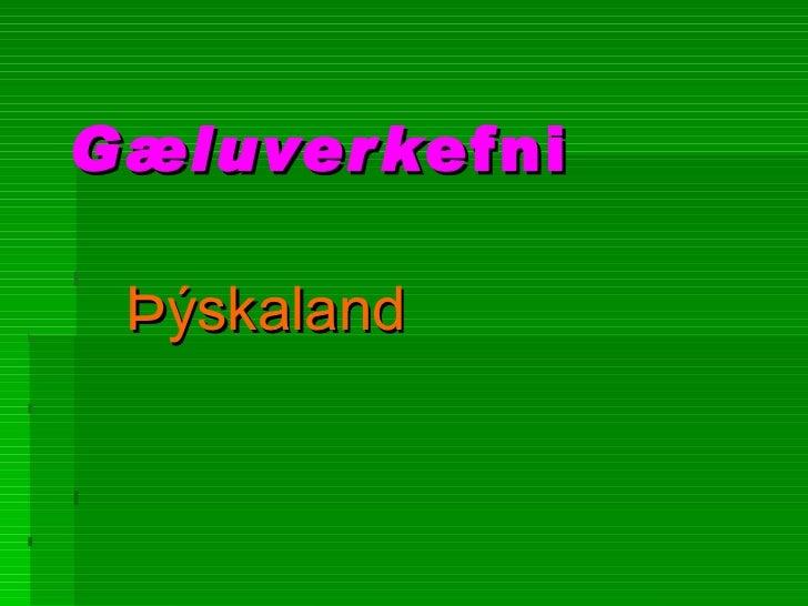 Gæluverk efni Þýskaland