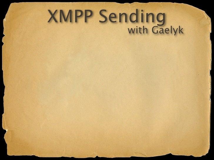 XMPP Sending                                       with Gaelyk  def recipient = 'tlberglund@gmail.com' if (xmpp.getPresenc...